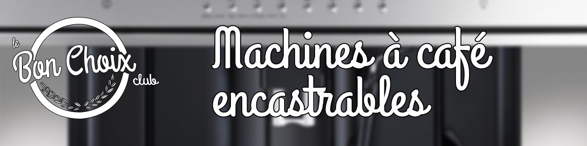 Machine a café encastrable - Comparatifs, tests et avis