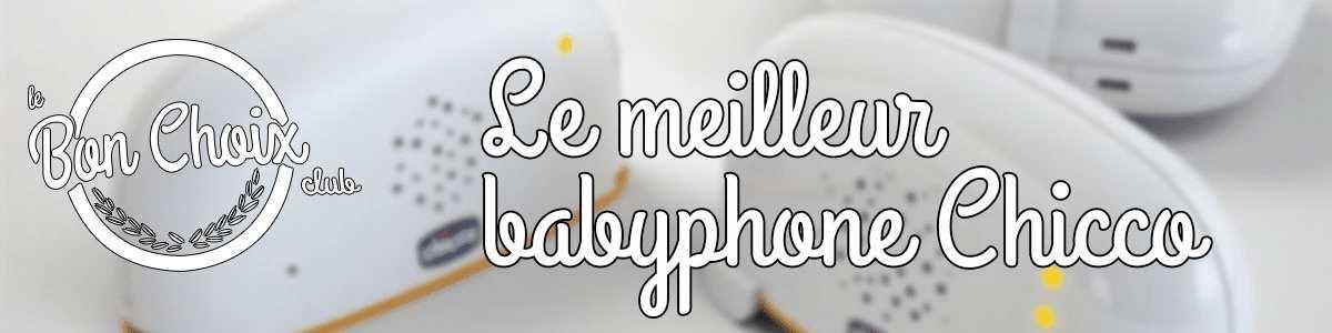 Acheter un BabyPhone Chicco : avis, prix et comparatif