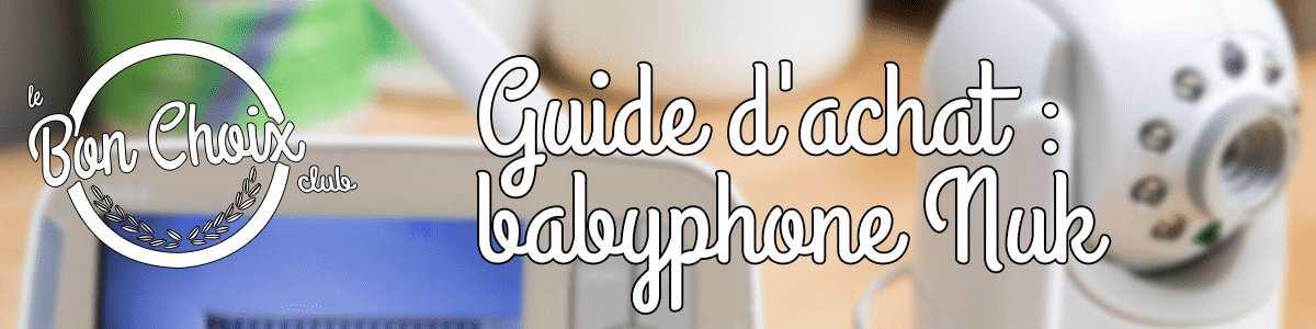 Quel est le Meilleur Babyphone nuk ? Tests, Avis et Comparatif