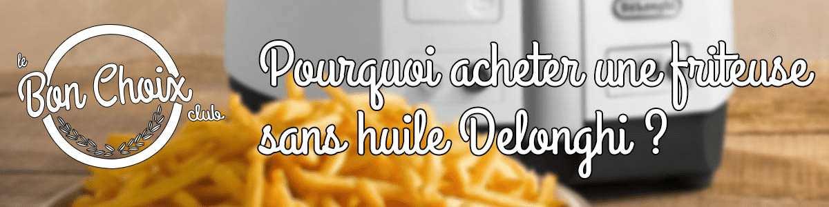 comparatif friteuse sans huile delonghi