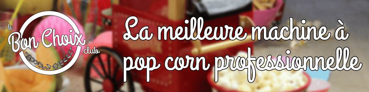 comparatif machine a pop corn pro