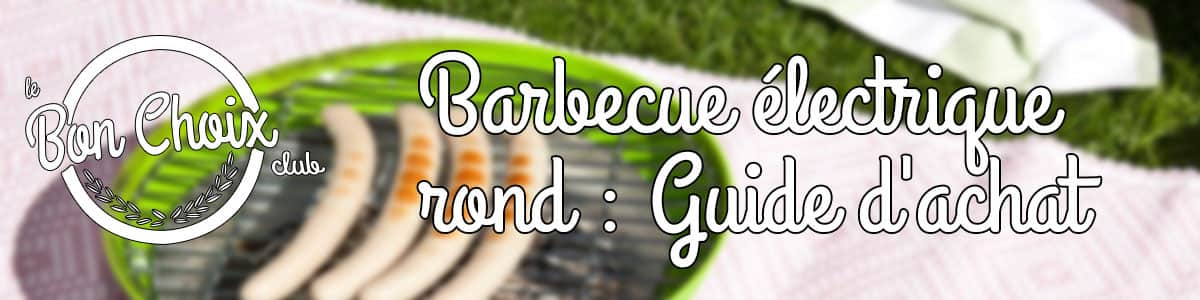 barbecue rond electrique guide d'achat