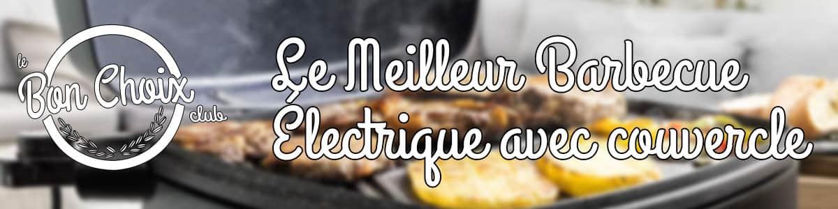 meilleur barbecue electrique avec couvercle test et avis