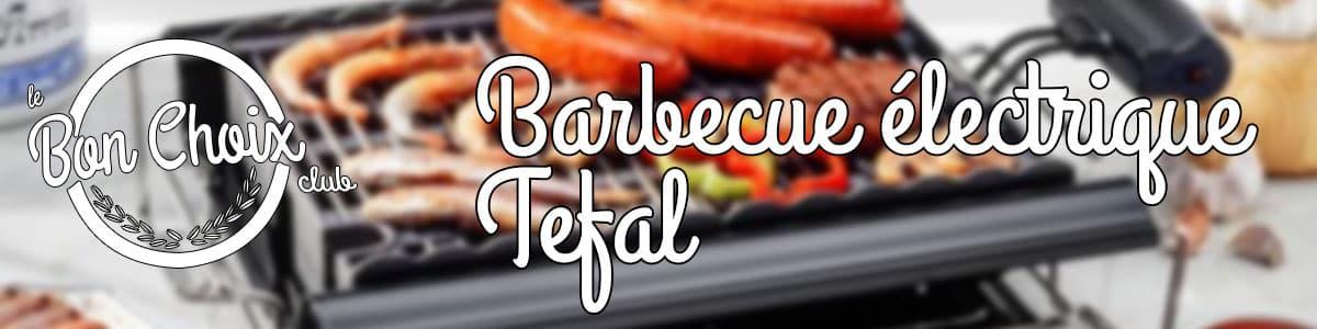 meilleur barbecue electrique tefal