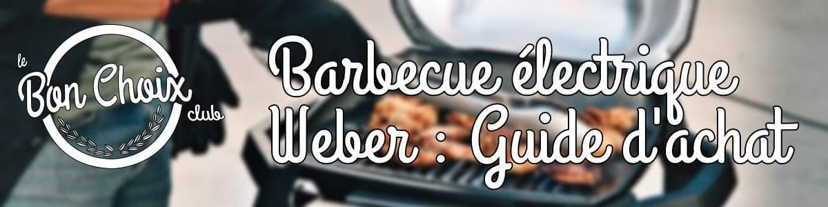 weber barbecue électrique comparatif