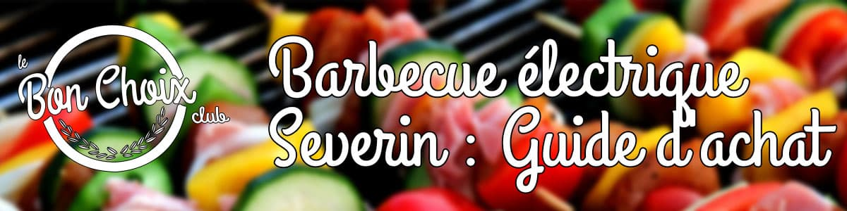 barbecue electrique severin guide d'achat